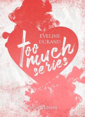 Copertina di Too much series di Eveline Durand per Delrai Edizioni