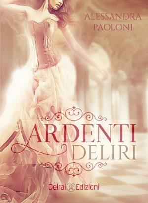 Copertina Ardenti Deliri di Alessandra Paoloni per Delrai Edizione