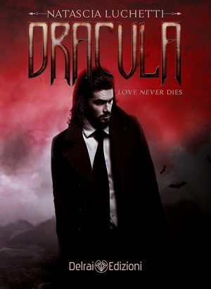 Copertina Dracula – Love never dies di Natascia Luchetti per Delrai Edizione