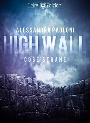 Copertina di High Wall – Cose strane di Alessandra Paoloni per Delrai Edizioni