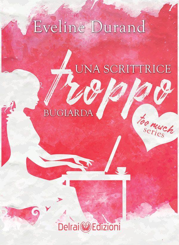 Copertina Una scrittrice troppo bugiarda – Too Much Series Eveline Durand per Delrai Edizione